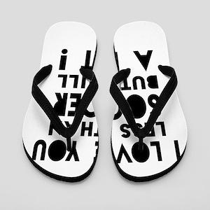 I Love You Less Than Soccer Flip Flops