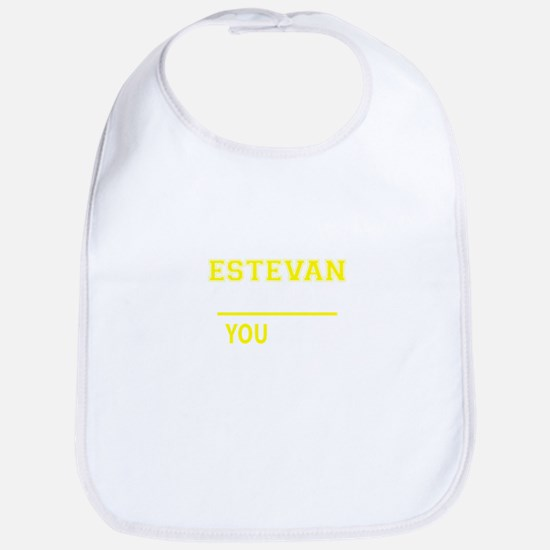 ESTEVAN thing, you wouldn't understand ! Bib