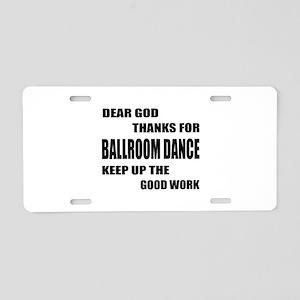 Some Learn Ballroom dance Aluminum License Plate