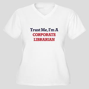 Trust me, I'm a Corporate Librar Plus Size T-Shirt