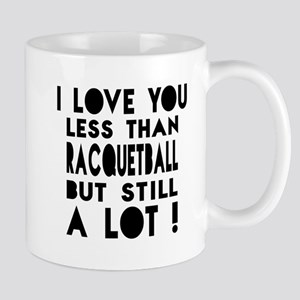 I Love You Less Than Racquetball Mug