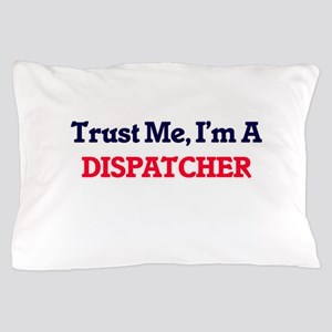 Trust me, I'm a Dispatcher Pillow Case