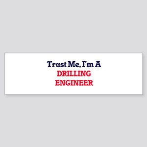 Trust me, I'm a Drilling Engineer Bumper Sticker