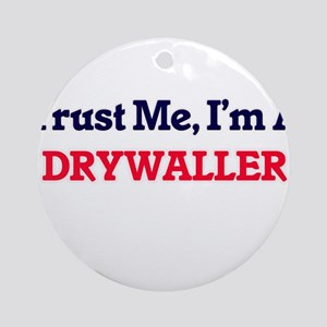 Trust me, I'm a Drywaller Round Ornament