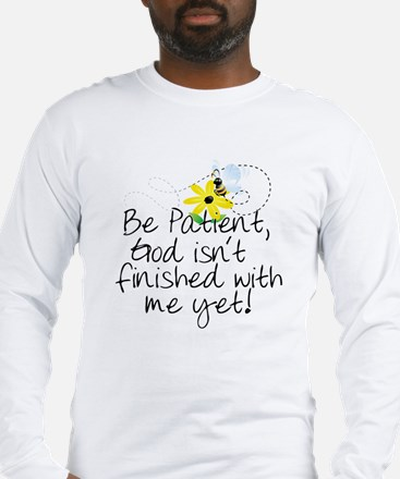 Be Patient Long Sleeve T-Shirt