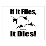 If It Flies, Dies! Posters Small Poster