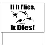 If It Flies, It Dies! Yard Sign