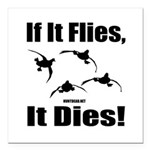 "If It Flies, It Dies! Square Car Magnet 3"" X"