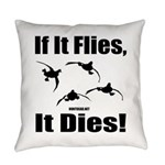 If It Flies, It Dies! Everyday Pillow