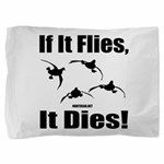 If It Flies, It Dies! Pillow Sham