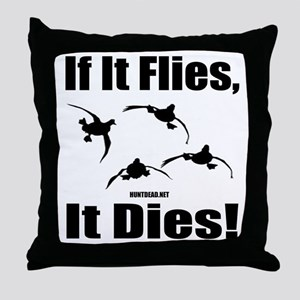 If It Flies, It Dies! Throw Pillow
