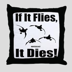 If It Flies, It Dies! Throw Pillow