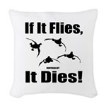 If It Flies, It Dies! Woven Throw Pillow