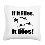 If It Flies, It Dies! Square Canvas Pillow