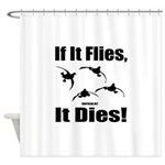 If It Flies, It Dies! Shower Curtain