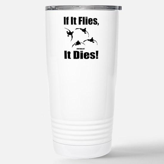 If It Flies, It Dies! Travel Mug