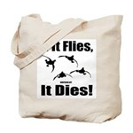 If It Flies, It Dies! Tote Bag