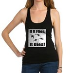 If It Flies, It Dies! Racerback Tank Top