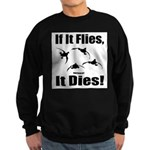 If It Flies, It Dies! Sweatshirt