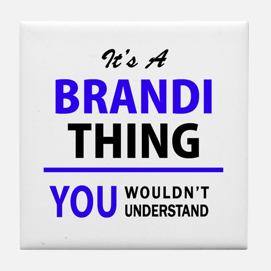 It's BRANDI thing, you wouldn't under Tile Coaster
