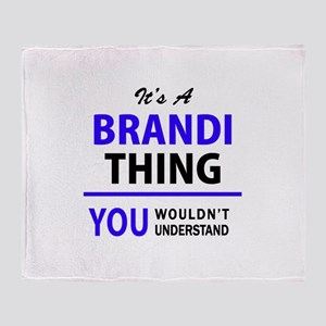 It's BRANDI thing, you wouldn't unde Throw Blanket
