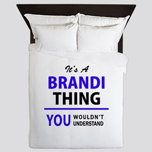 It's BRANDI thing, you wouldn't unders Queen Duvet