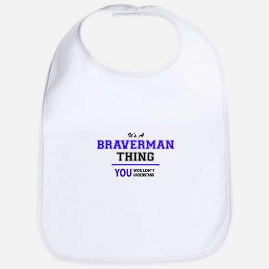 It's BRAVERMAN thing, you wouldn't understand Bib