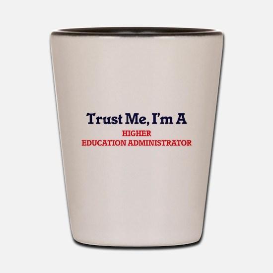 Trust me, I'm a Higher Education Admini Shot Glass