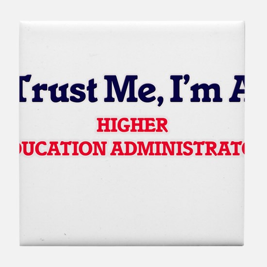 Trust me, I'm a Higher Education Admi Tile Coaster