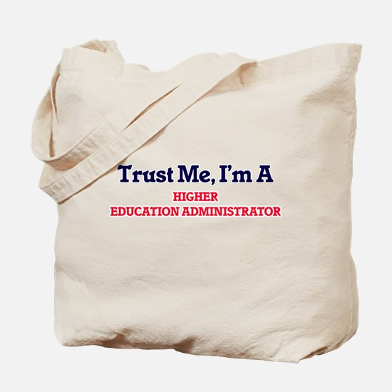 Trust me, I'm a Higher Education Administ Tote Bag
