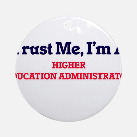 Trust me, I'm a Higher Education Ad Round Ornament