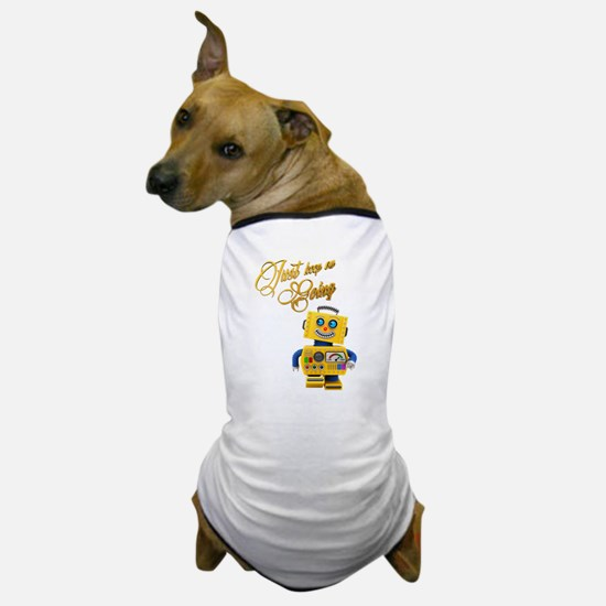 Just keep on going - funny toy robot Dog T-Shirt