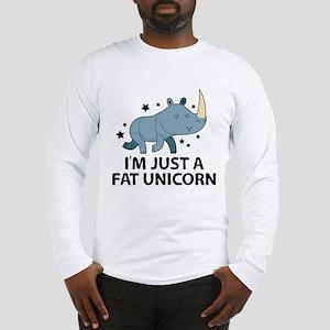 I'm Just A Fat Unicorn Long Sleeve T-Shirt