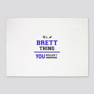 It's BRETT thing, you wouldn't unde 5'x7'Area Rug