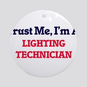 Trust me, I'm a Lighting Technician Round Ornament