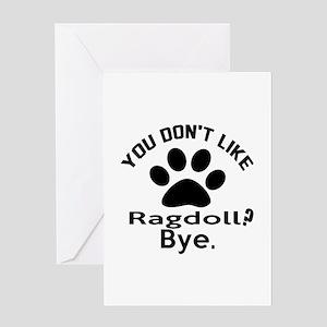 You Do Not Like ragdoll ? Bye Greeting Card