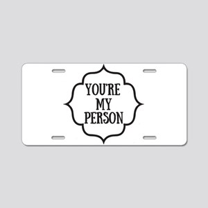 You are my person Aluminum License Plate