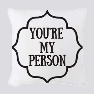 You are my person Woven Throw Pillow