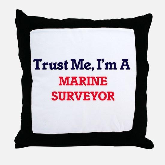 Trust me, I'm a Marine Surveyor Throw Pillow