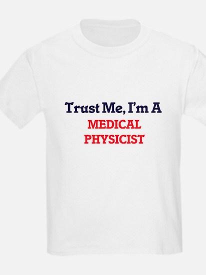 Trust me, I'm a Medical Physicist T-Shirt