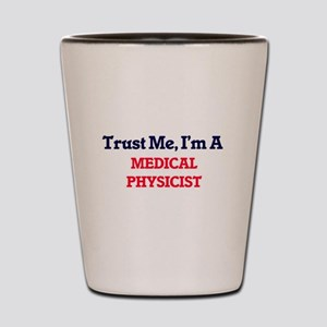 Trust me, I'm a Medical Physicist Shot Glass