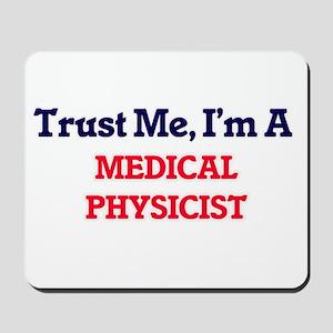 Trust me, I'm a Medical Physicist Mousepad