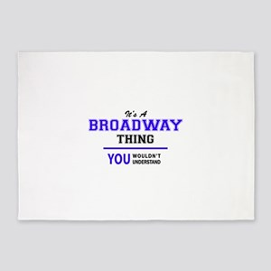 It's BROADWAY thing, you wouldn't u 5'x7'Area Rug