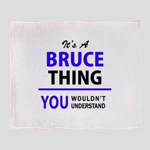 It's BRUCE thing, you wouldn't under Throw Blanket