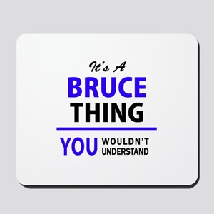It's BRUCE thing, you wouldn't understan Mousepad