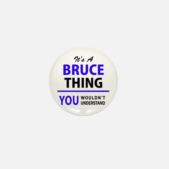 It's BRUCE thing, you wouldn't underst Mini Button
