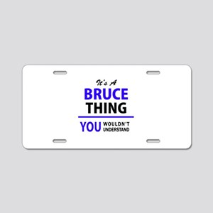 It's BRUCE thing, you would Aluminum License Plate