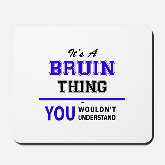 It's BRUIN thing, you wouldn't understan Mousepad
