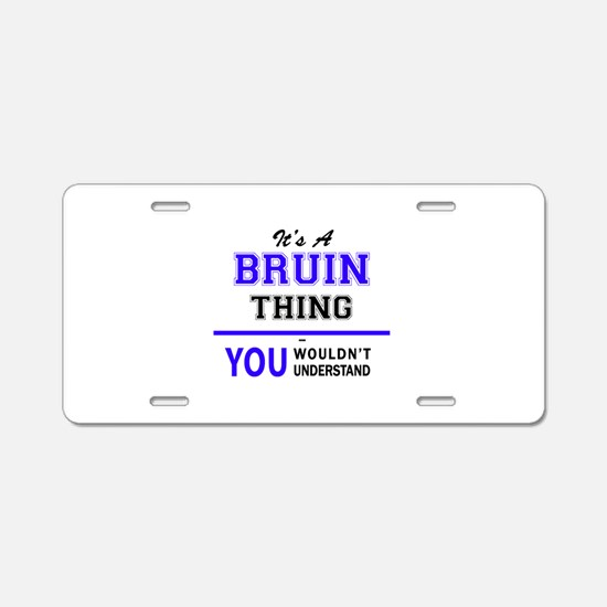 It's BRUIN thing, you would Aluminum License Plate