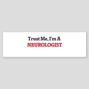 Trust me, I'm a Neurologist Bumper Sticker
